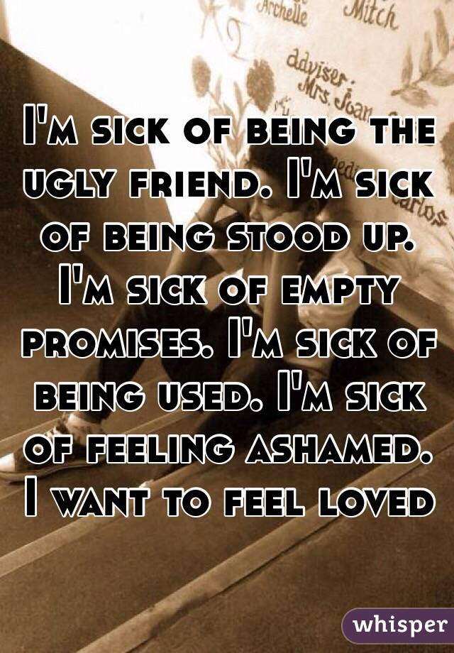 Im sick of being the ugly friend im sick of being stood up im im sick of being the ugly friend im sick of being thecheapjerseys Image collections