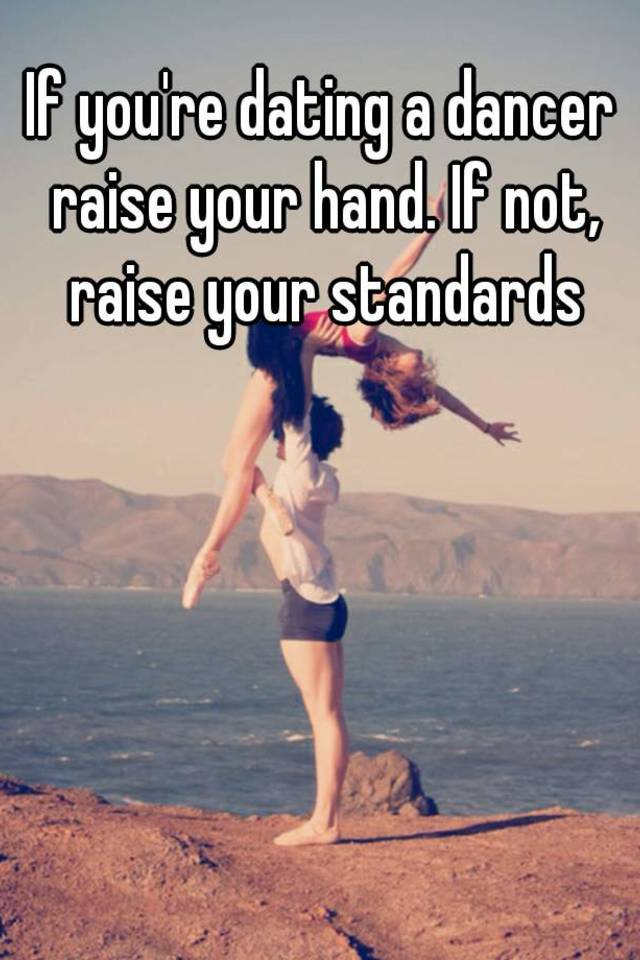 If youre not dating a dancer raise your standards