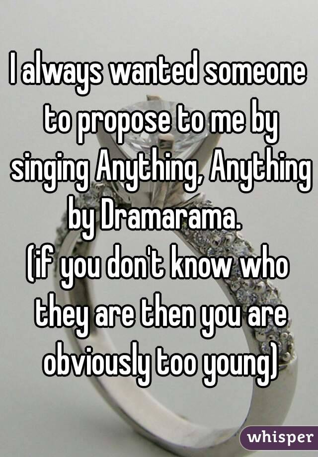 Always Wanted Someone To Propose To Me By Singing Anything Anything