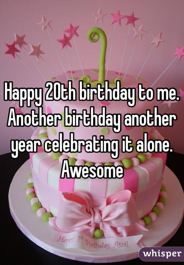 Happy 20th Birthday To Me Another Birthday Another Year Celebrating