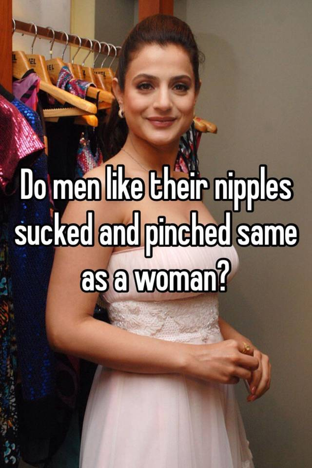 Why do men like their nipples sucked