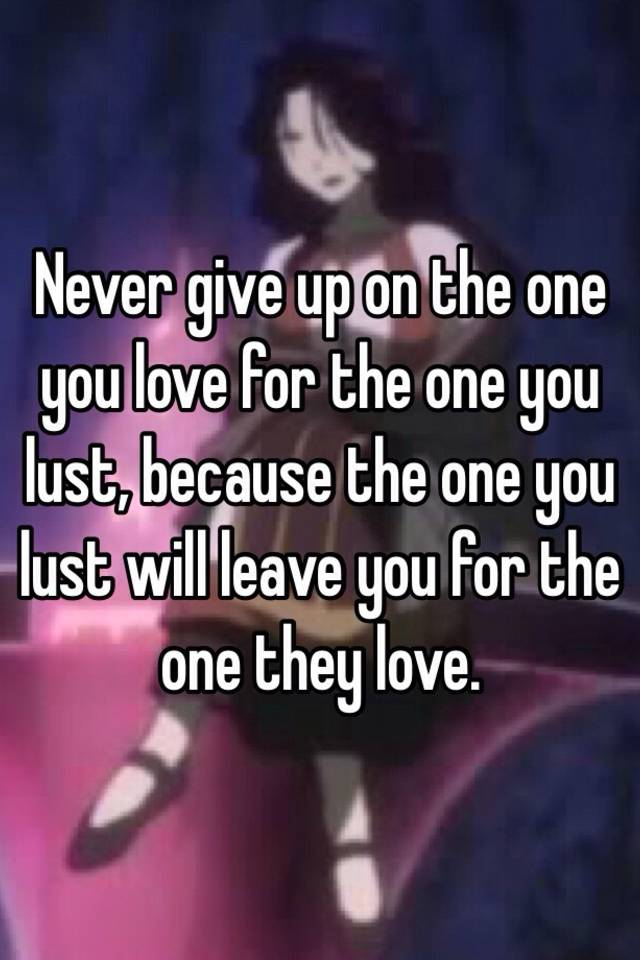 never give up on the one you love