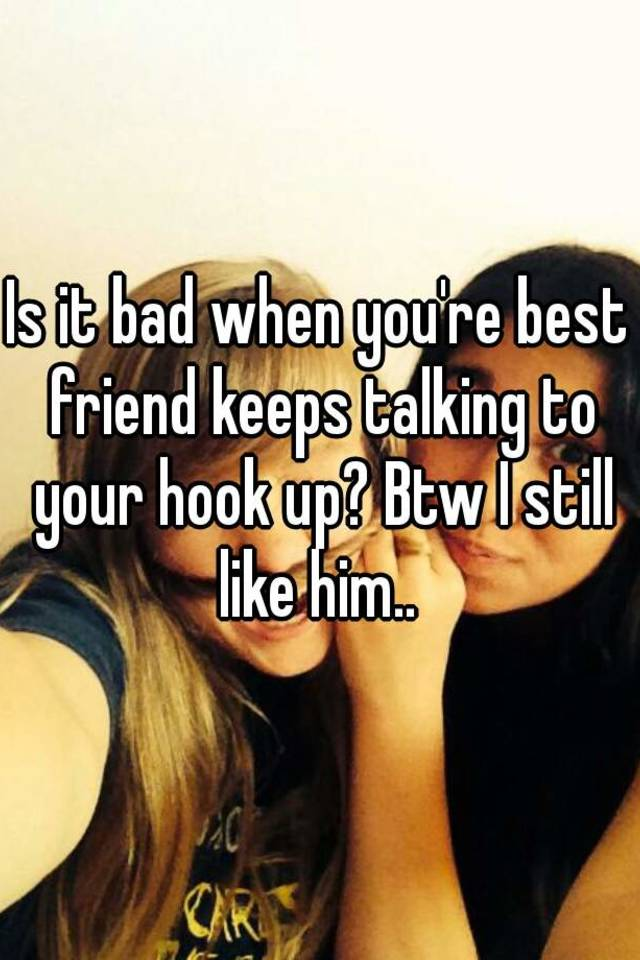 Friend Youre How Your Best Hookup Know You