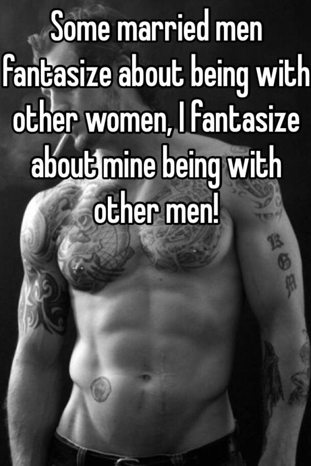 Why do men fantasize about other women