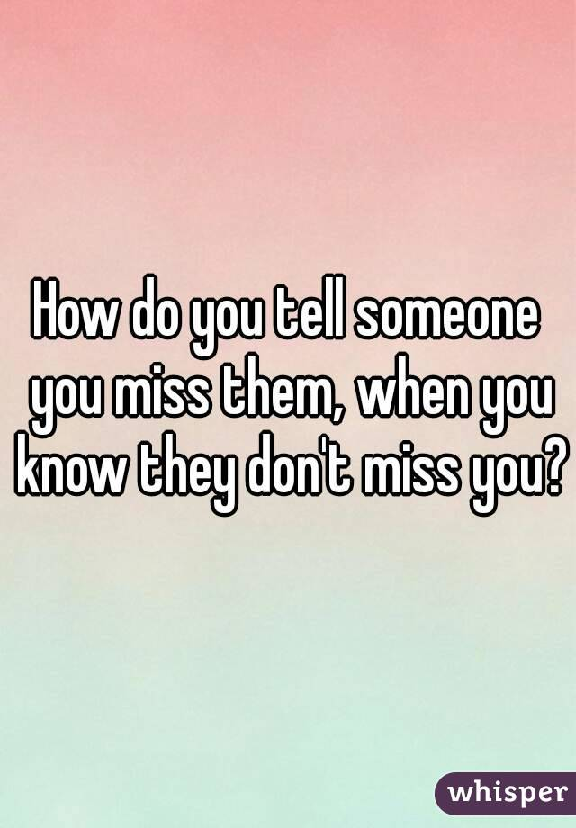 How to tell somebody you miss them