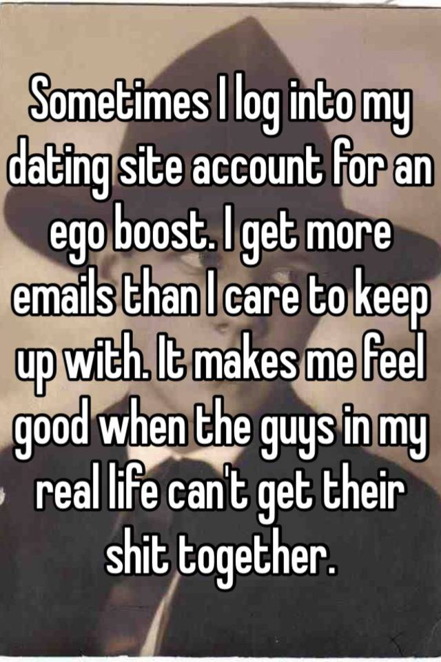 Why does he keep going on dating sites