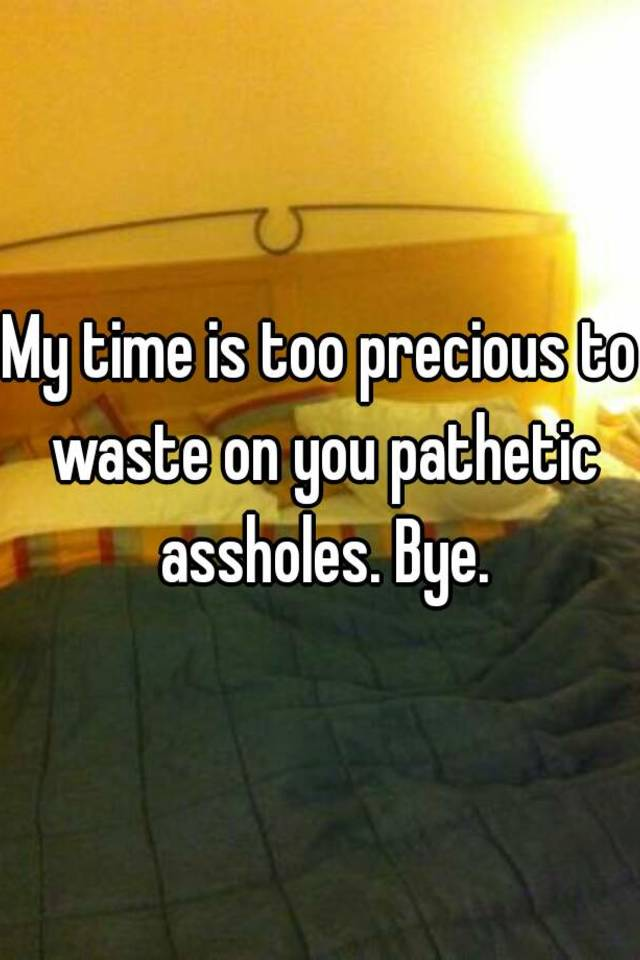 my time is precious