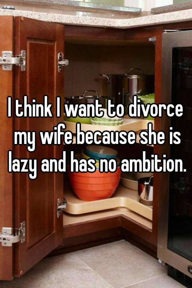 I think i want to divorce my wife