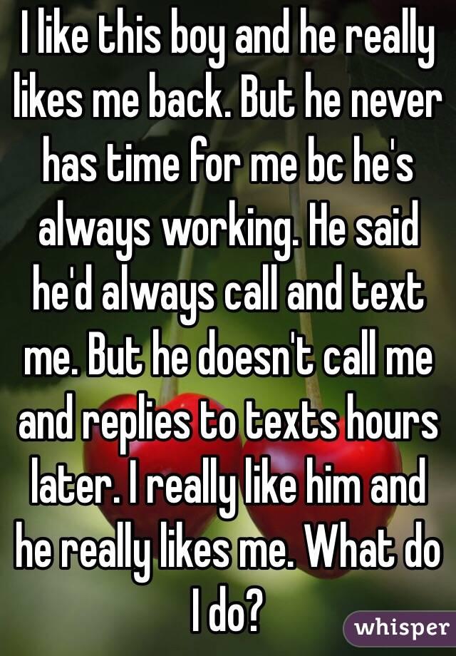I like this boy and he really likes me back  But he never