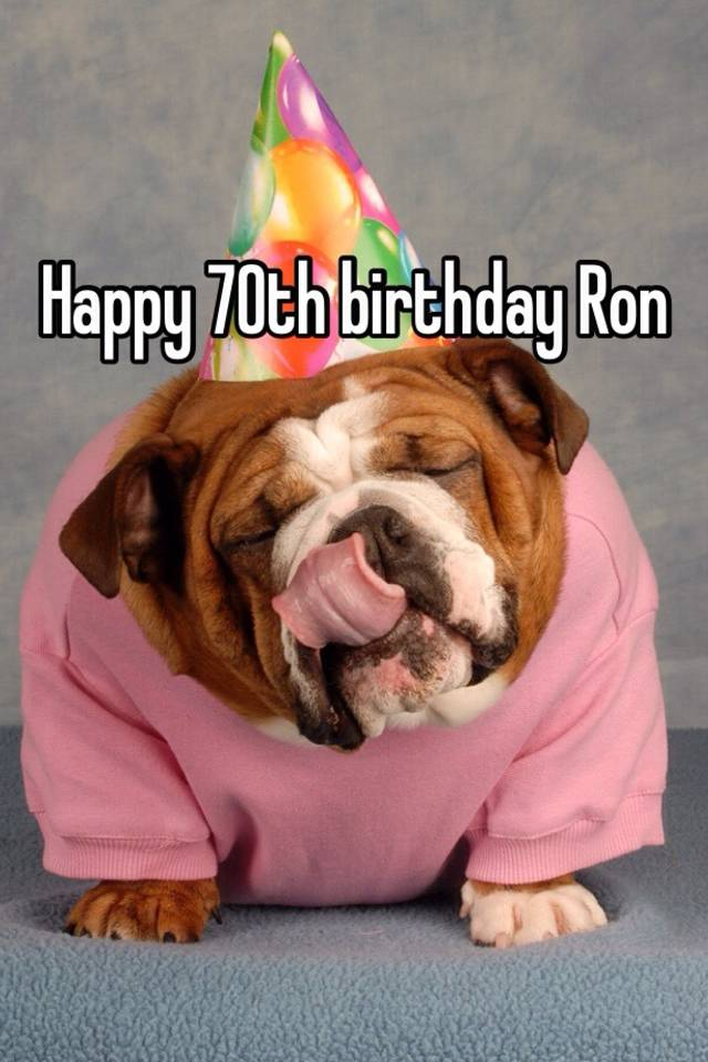 Happy 70th Birthday Ron