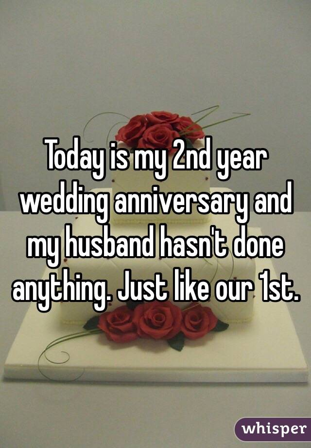 is my 2nd year wedding anniversary and my husband hasn\'t done ...