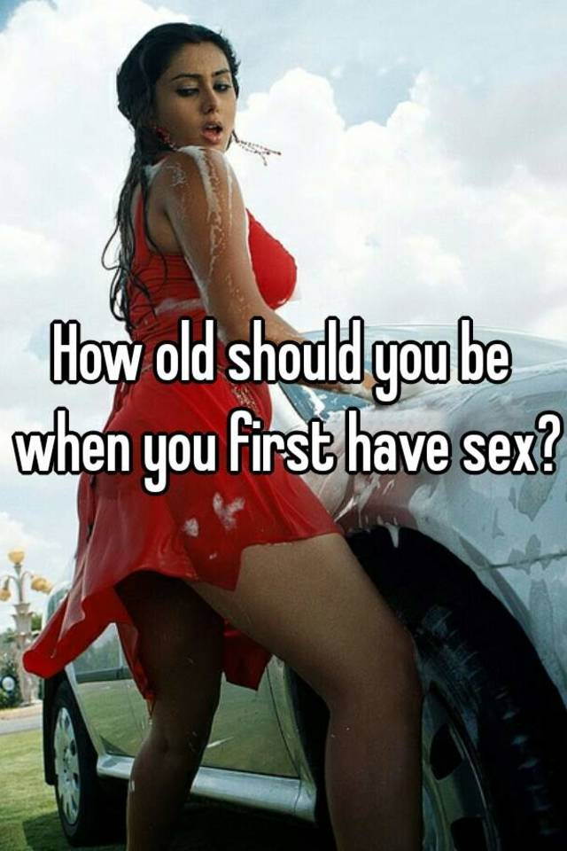 Mine the When should a girl fisrt have sex