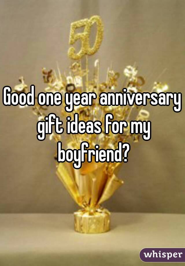 Good One Year Anniversary Gift Ideas For My Boyfriend