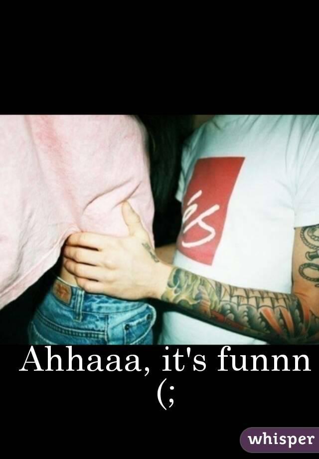 ahhaaa it s funnn