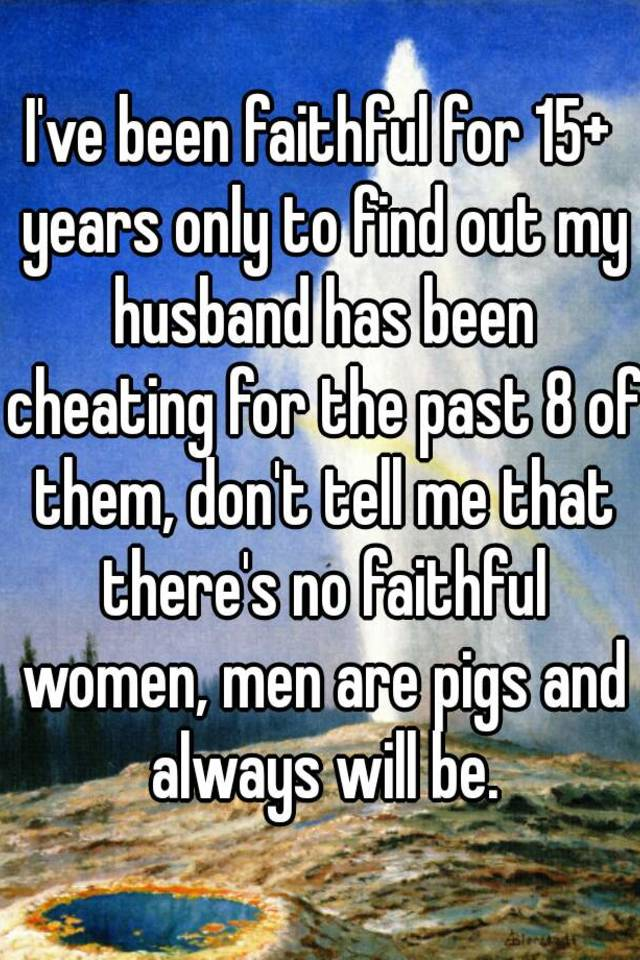 i ve been cheating on my husband for years