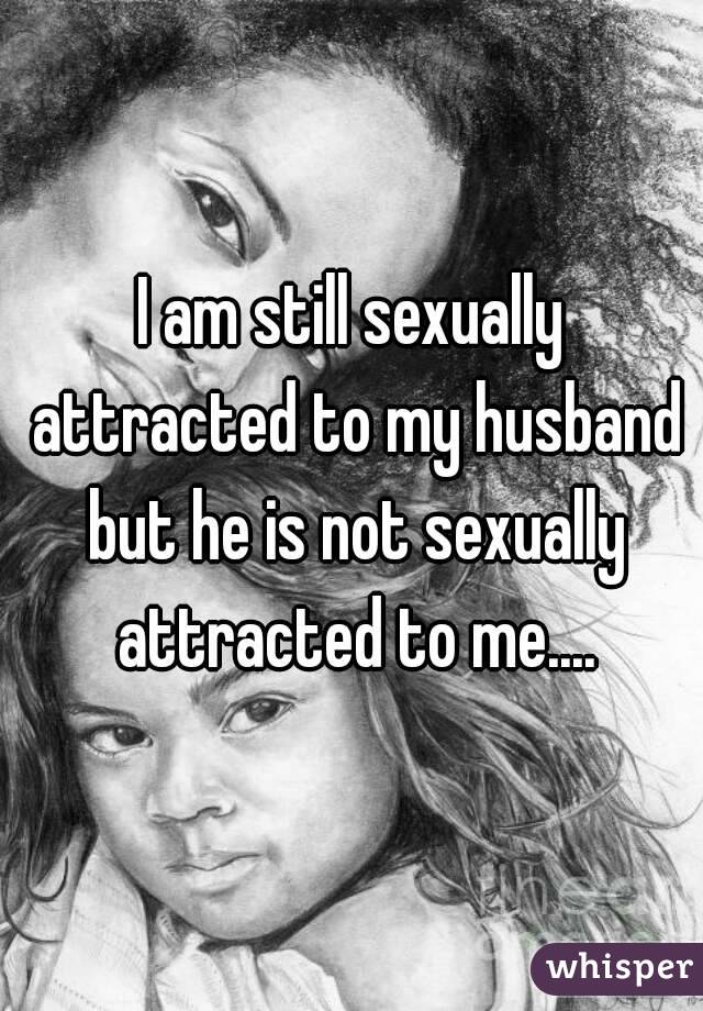 But attracted is to me me loves not my husband Boyfriend Isn't