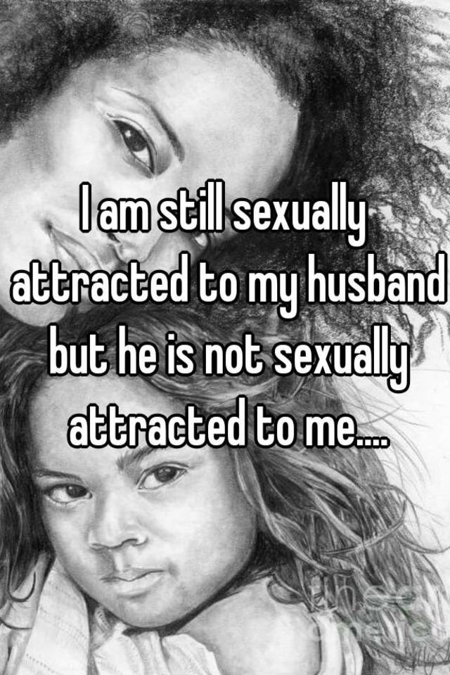 My husband is not sexually interested in me