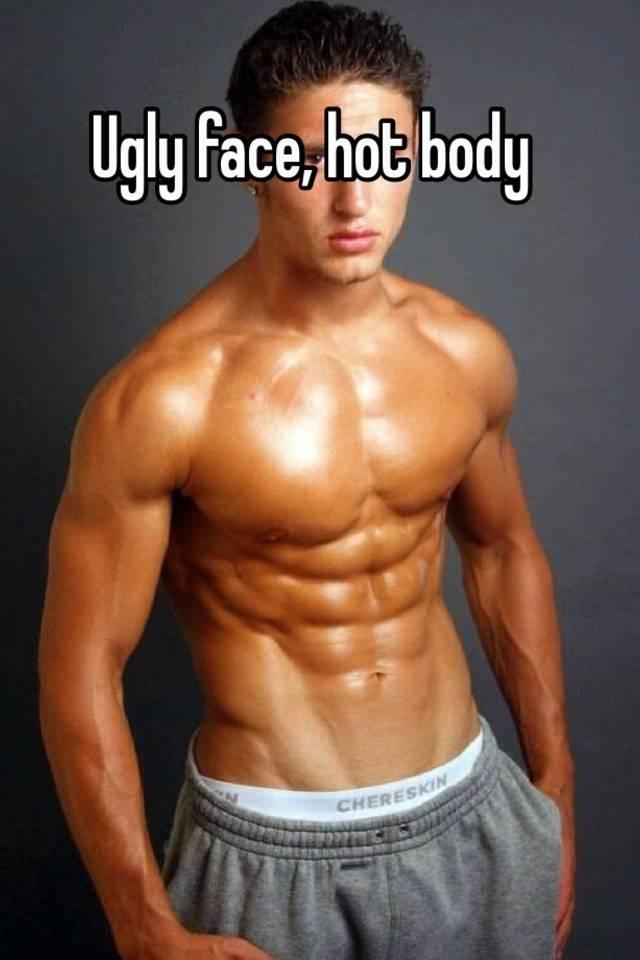 Ugly face, hot body