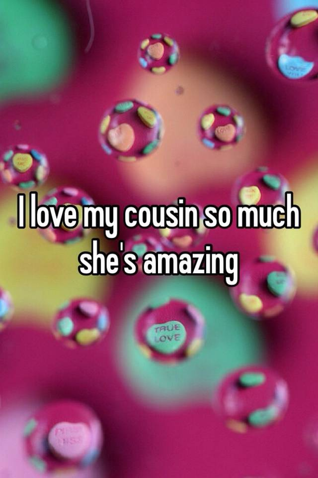Cousin my do why love i Im attracted