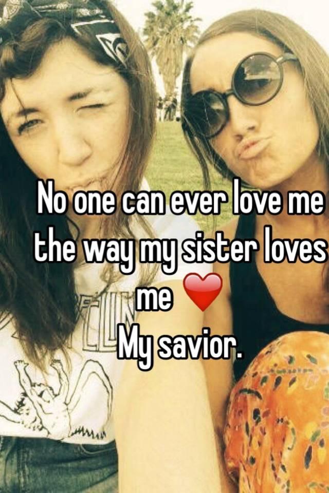 sister loves me