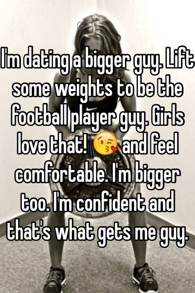 Im dating a bigger guy