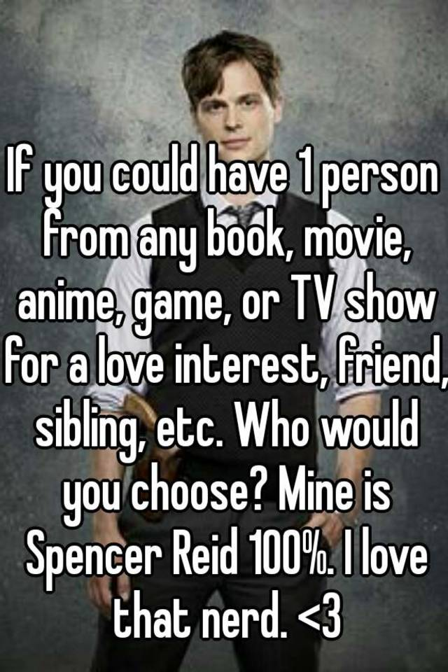 If you could have 1 person from any book, movie, anime, game