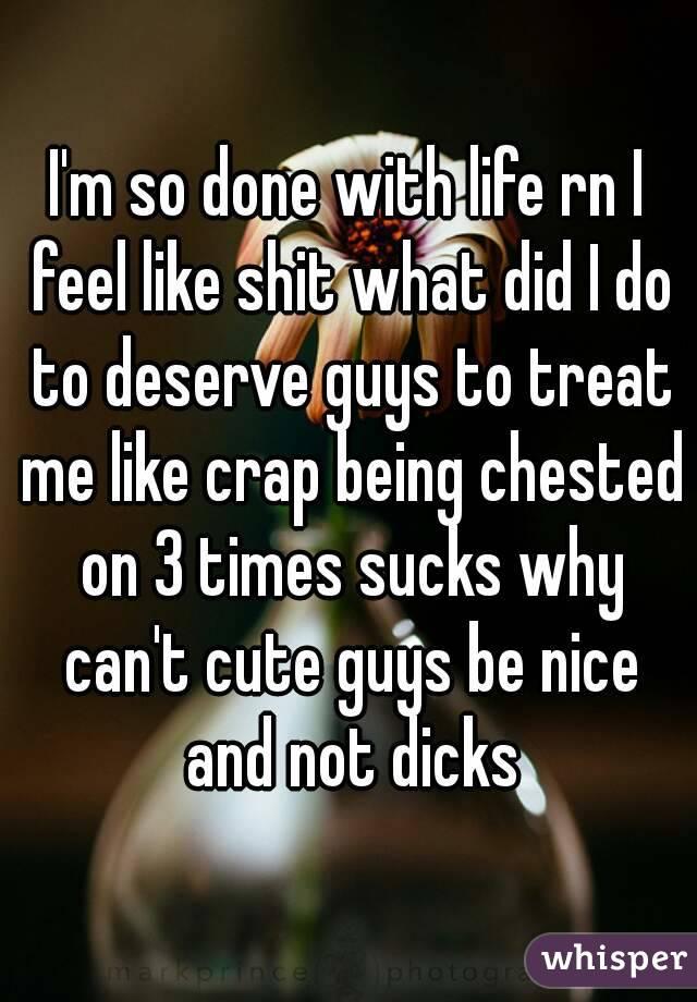 Shit why like do treat me men 7 Reasons