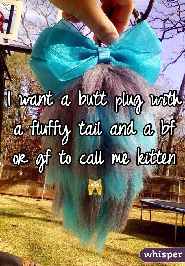 2f4f2c0453f I want a butt plug with a fluffy tail and a bf or gf to call ...