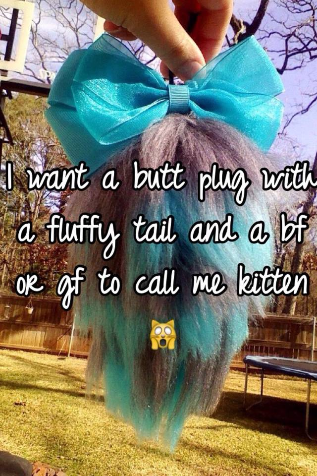 5e262e6d694 I want a butt plug with a fluffy tail and a bf or gf to call me ...