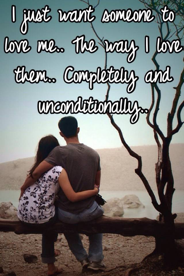 i want someone to love me unconditionally