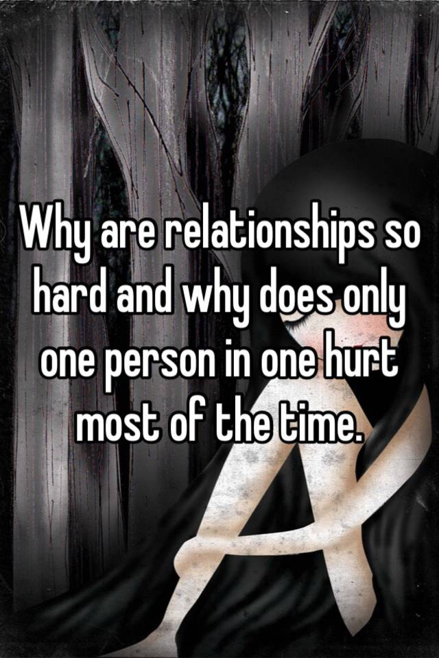 why are relationships so hard