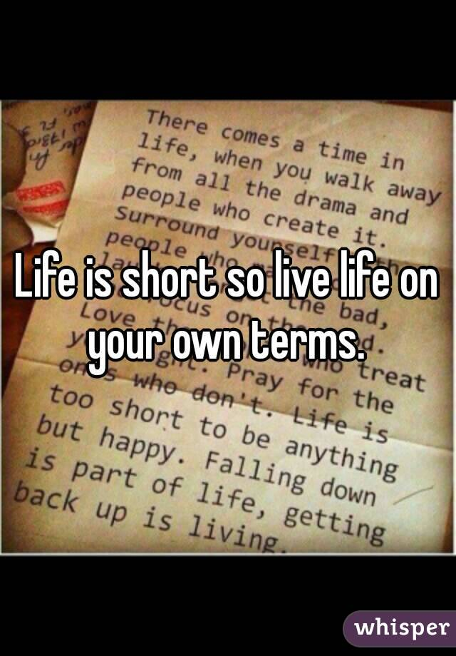 Live life completely on your own terms