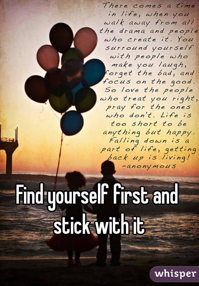 Find yourself first and stick with it