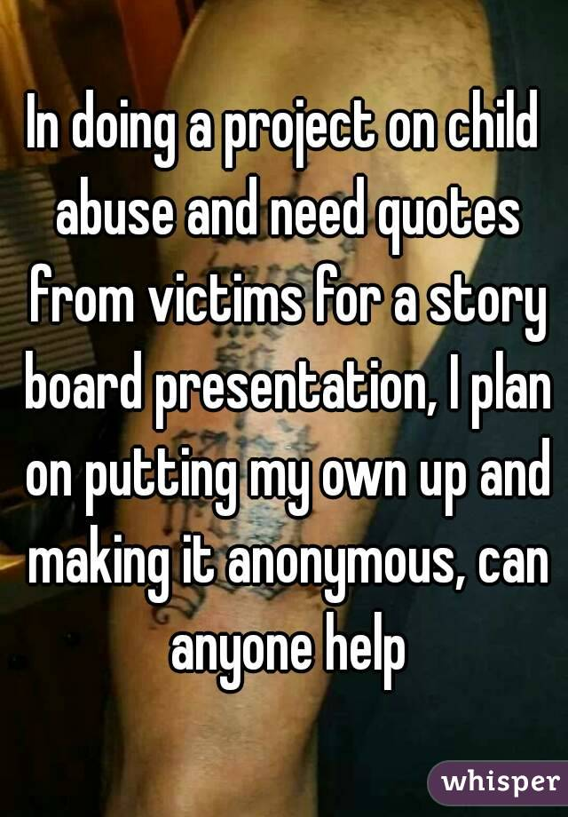 Child Abuse Quotes | In Doing A Project On Child Abuse And Need Quotes From Victims For A