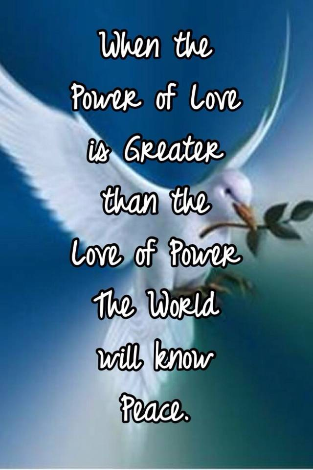 a37a9746a68c3 When the Power of Love is Greater than the Love of Power The World ...
