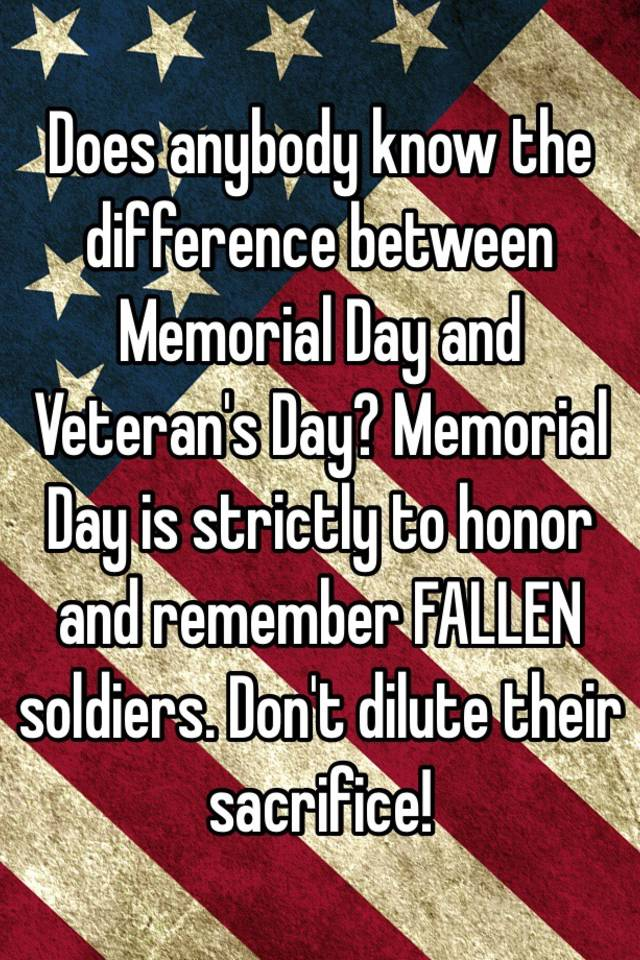 Does anybody know the difference between Memorial Day and ...