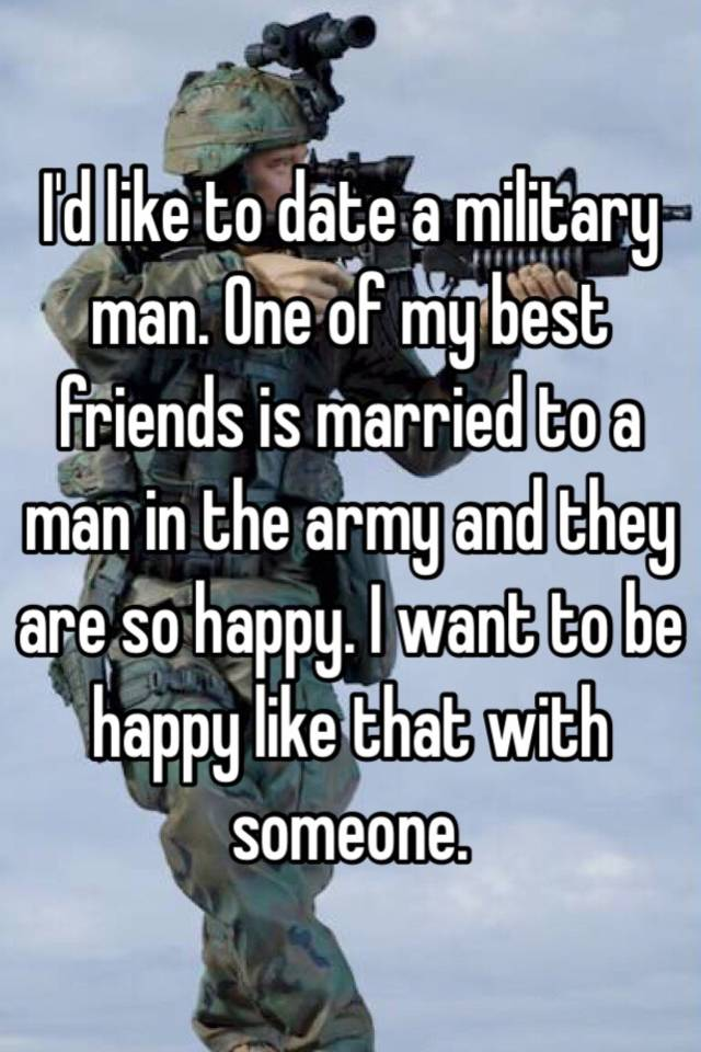 i want to date a military man