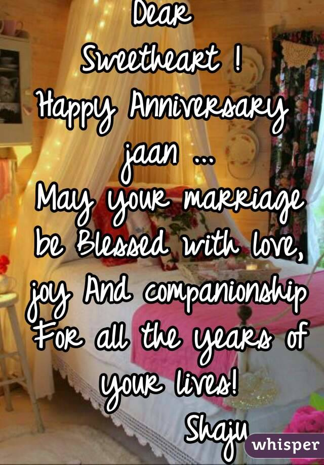 Dear Sweetheart ! Happy Anniversary Jaan ... May Your Marriage Be Blessed  With Love, Joy And Companionship For ...