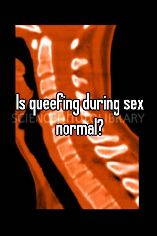 Is it normal to queef during sex