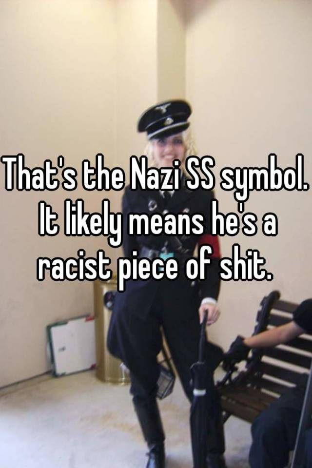 Thats The Nazi Ss Symbol It Likely Means Hes A Racist Piece Of Shit