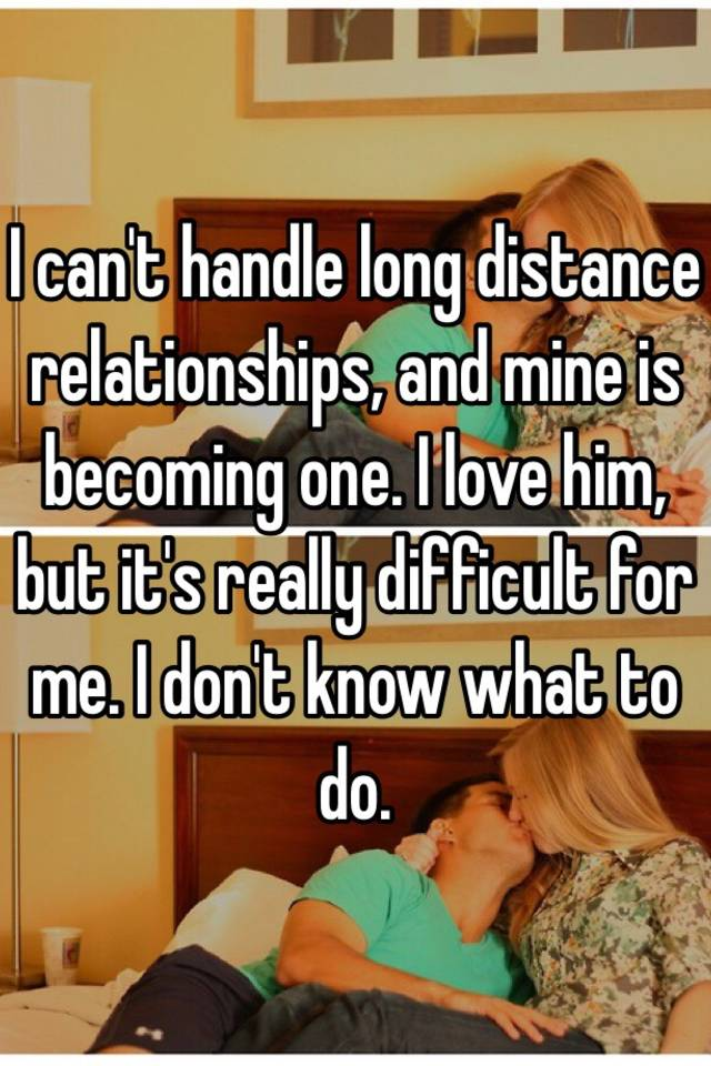 How do you deal with a long distance relationship