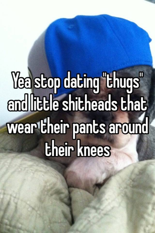 stop dating thugs