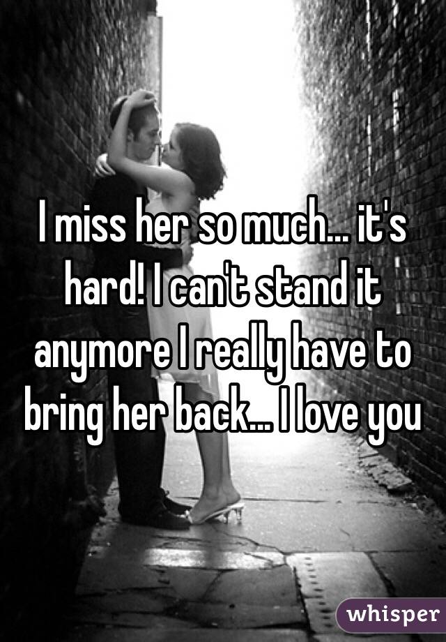 I really miss her