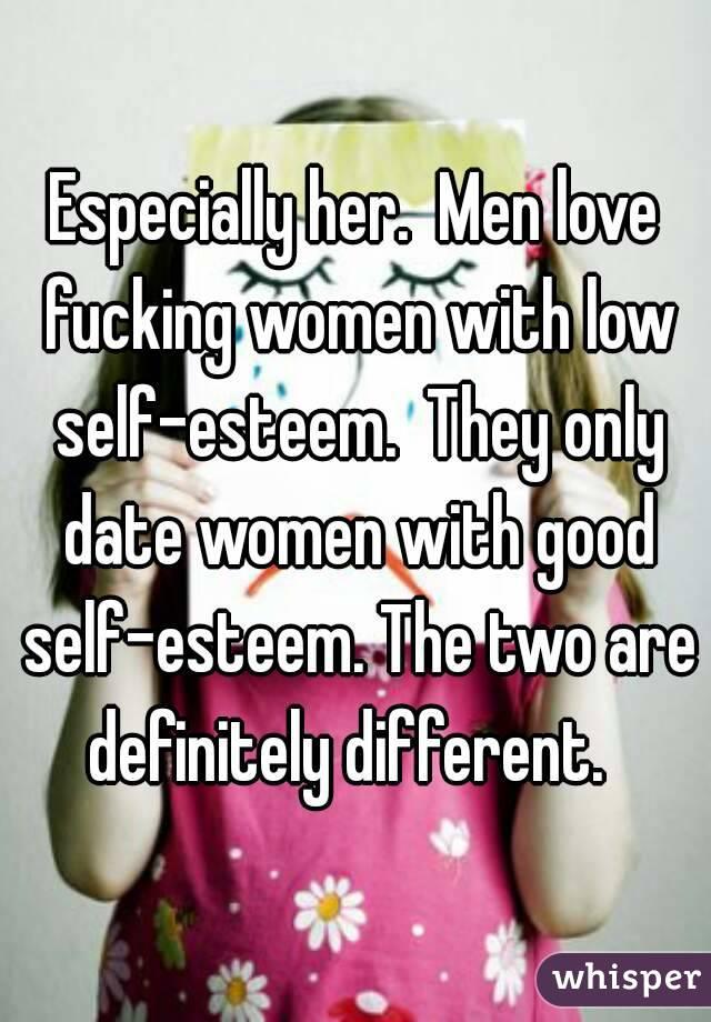 Men like dating women with low self esteem