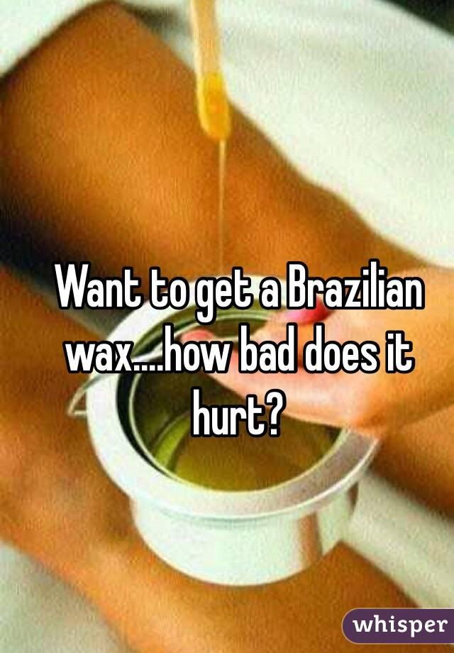 How bad is a brazilian wax