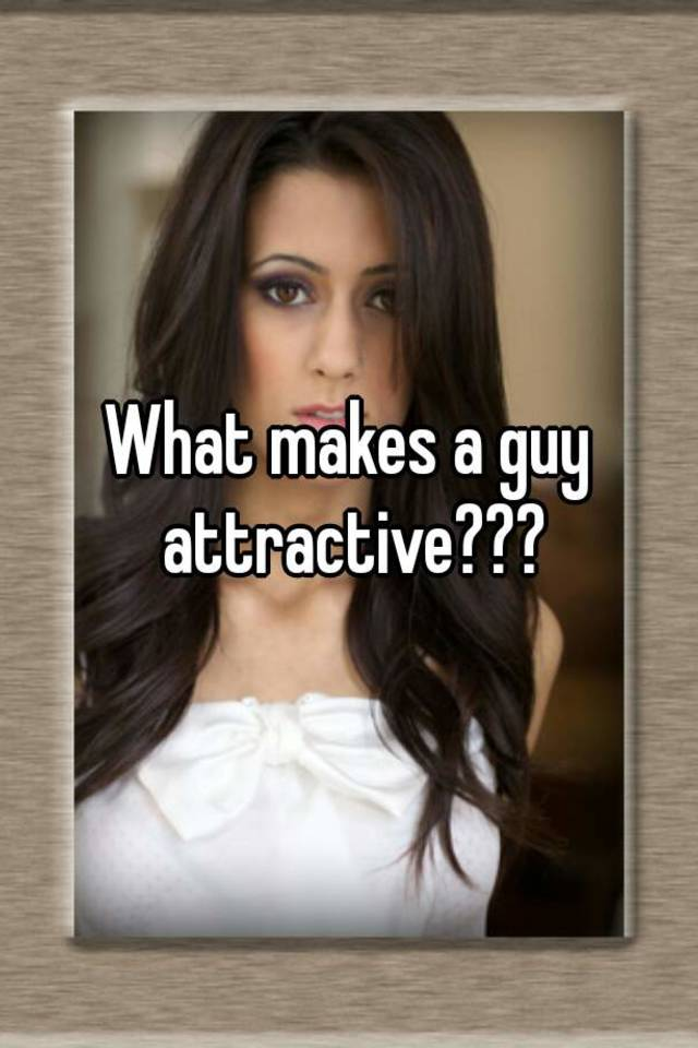 what makes a guy attractive