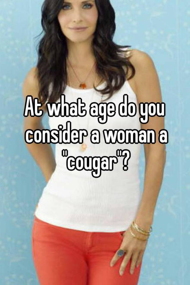 A Woman Age Cougar Is What