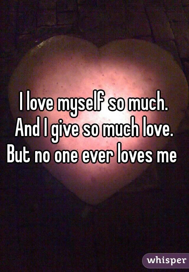 why do i love myself so much