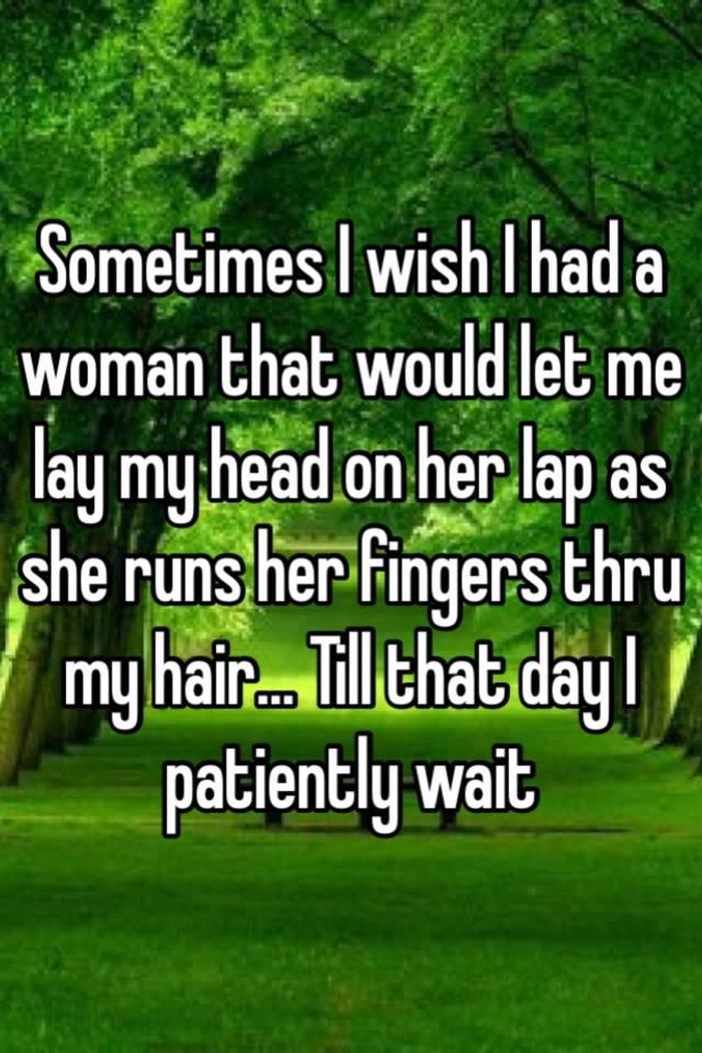 runs her fingers through my hair