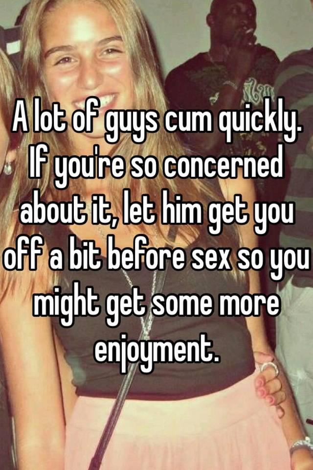 why do guys cum so fast